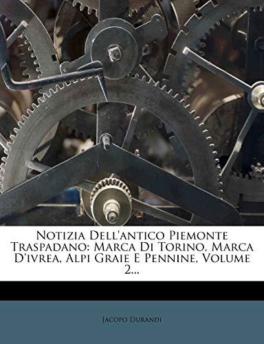 Notizia Dell'antico Piemonte Traspadano: Marca Di Torino, Marca D'Ivrea, Alpi Graie E Pennine, Volume 2...