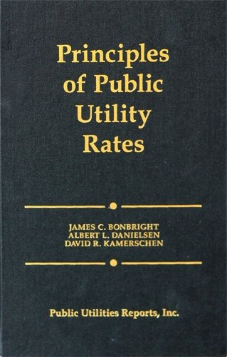 Compare Textbook Prices for Principles of Public Utility Rates 2nd. ed. Edition ISBN 9780910325233 by James C. Bonbright,Albert L. Danielsen,David R. Kamerschen