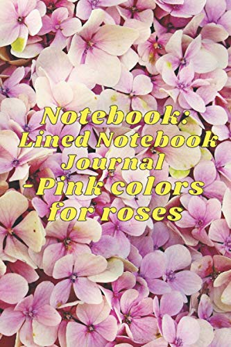 Notebook: Lined Notebook Journal -Pink colors for roses - 120 Pages - Large (6 x 9 inches): Pink colors for roses - 120 Pages - Large (6 x 9 inches)