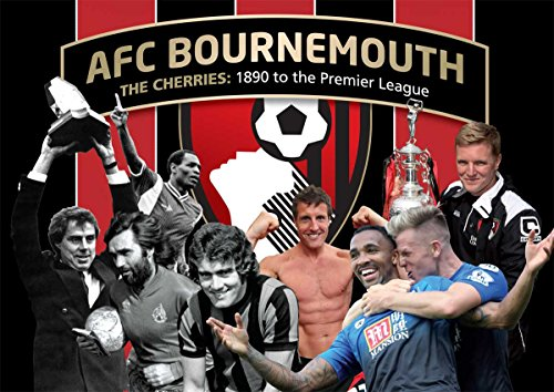 AFC Bournemouth - The Cherries: 1890 to the Premier League