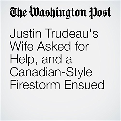 Justin Trudeau's Wife Asked for Help, and a Canadian-Style Firestorm Ensued audiobook cover art