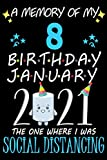 A Memory of My 8 Birthday January 2021 the one where I was Social Distancing: funny idea gift journal, Notebook for anniversary family, kids, boy or ... they 8 years old ,great Card Alternation