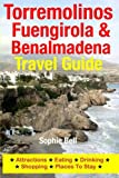Torremolinos, Fuengirola & Benalmadena Travel Guide: Attractions, Eating, Drinking, Shopping & Places To Stay [Idioma Inglés]