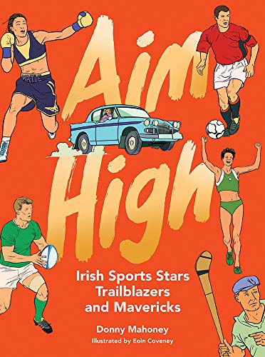 Aim High: Irish Sports Stars, Trailblazers and Mavericks