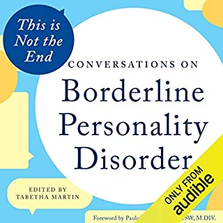 This Is Not the End     Conversations on Borderline Personality Disorder              Written by:                                                                                                                                 Tabetha Martin - editor,                                                                                        Paula Tusiani-Eng - foreword                               Narrated by:                                                                                                                                 Joel Froomkin,                                                                                        Nan McNamara                      Length: 4 hrs and 42 mins     3 ratings     Overall 5.0