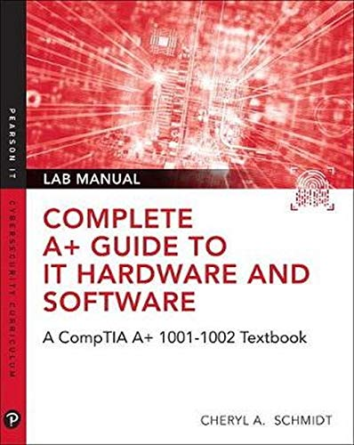 Compare Textbook Prices for Complete A+ Guide to IT Hardware and Software Lab Manual: A CompTIA A+ Core 1 220-1001 & CompTIA A+ Core 2 220-1002 Lab Manual Pearson It Cybersecurity Curriculum Itcc 8 Edition ISBN 9780135380192 by Schmidt, Cheryl A.,Schmidt, Cheryl