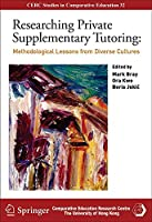 Researching Private Supplementary Tutoring: Methodological Lessons from Diverse Cultures (Cerc Studies in Comparative Education)