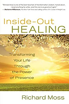 Inside-Out Healing: Transforming Your Life Through the Power of Presence by [Richard Moss]
