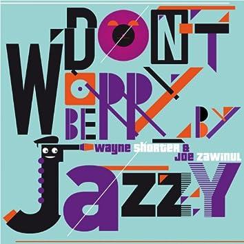 Don't Worry Be Jazzy By Wayne Shorter & Joe Zawinul