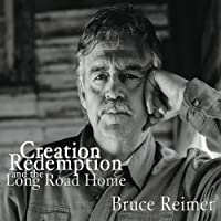 Creation Redemption & the Long Road Home