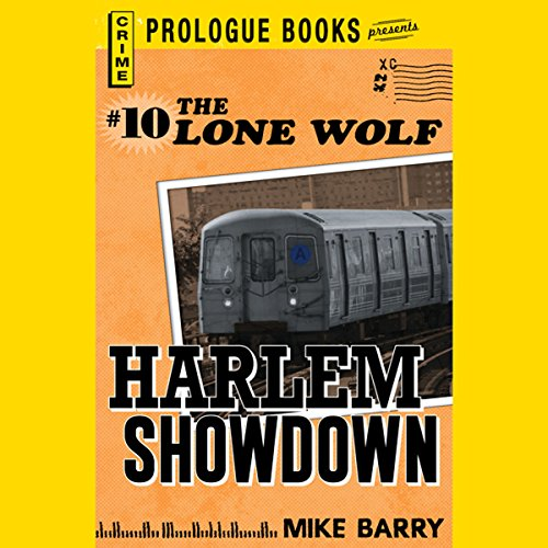 Harlem Showdown     Lone Wolf, Book 10              By:                                                                                                                                 Mike Barry                               Narrated by:                                                                                                                                 Adam Epstein                      Length: 5 hrs and 23 mins     Not rated yet     Overall 0.0