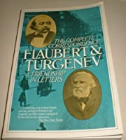 Flaubert and Turgenev: A Friendship in Letters, The Complete Correspondence 0880640685 Book Cover