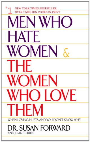 Men Who Hate Women and the Women Who Love Them: When Loving Hurts And You Don't Know Why (English Edition)