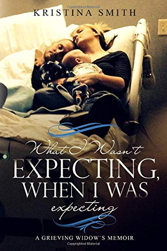 What I Wasn't Expecting When I Was Expecting: A Grieving Widow's Memoir