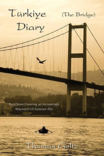 Türkiye Diary ('The Bridge'): Forty Years Of Intimate Association With A Wayward US...
