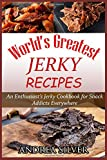 World's Greatest Jerky Recipes: An Enthusiast's Jerky Cookbook for Snack Addicts (Andrea Silver Campfire Cooking) (Volume 1)