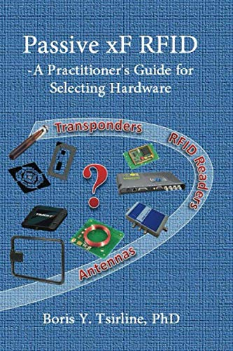 Compare Textbook Prices for Passive xF RFID: A Practitioner's Guide for Selecting Hardware  ISBN 9798673053508 by Tsirline PhD, Boris Y