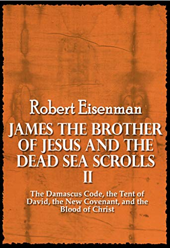 James the Brother of Jesus and the Dead Sea Scrolls II : The Damascus Code, the Tent of David, the New Covenant, and the Blood of Christ (English Edition)
