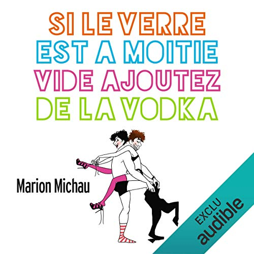 Si le verre est à moitié vide, ajoutez de la vodka                   Written by:                                                                                                                                 Marion Michau                               Narrated by:                                                                                                                                 Célia Charpentier                      Length: 3 hrs and 13 mins     Not rated yet     Overall 0.0