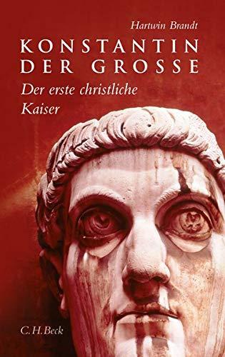 Konstantin der Grosse: Der erste christliche Kaiser