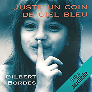 Juste un coin de ciel bleu                    De :                                                                                                                                 Gilbert Bordes                               Lu par :                                                                                                                                 José Heuzé,                                                                                        Véronique Groux de Miéri                      Durée : 6 h et 44 min     10 notations     Global 4,1