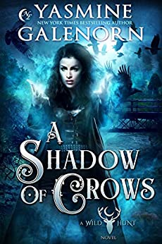 A Shadow of Crows (Wild Hunt Book 4) by [Yasmine Galenorn]
