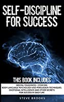 Self-discipline for Success: This book includes: Mental Toughness + Stoicism Body Language Psychology and Persuasion Techniques. Emotional Intelligence and other secrets for Success in daily life.