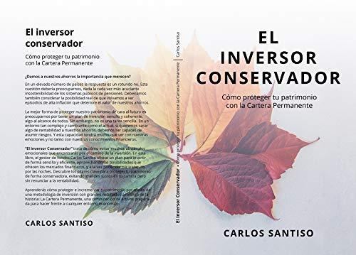 El Inversor Conservador: Como proteger tu patrimonio con la Cartera Permanente (Spanish Edition)
