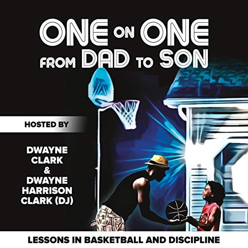 One on One from Dad to Son: Lessons in Basketball and Discipline audiobook cover art