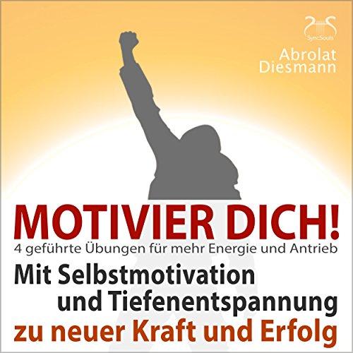 Motivier Dich! Mit Selbstmotivation und Tiefenentspannung zu neuer Kraft und Erfolg audiobook cover art
