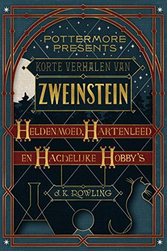 Korte verhalen van Zweinstein: heldenmoed, hartenleed en hachelijke hobbys (Pottermore Presents Book 1)