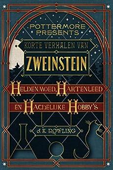 Korte verhalen van Zweinstein: heldenmoed, hartenleed en hachelijke hobby's (Pottermore Presents Book 1) van [J.K. Rowling]