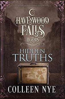 Hidden Truths (Legends of Havenwood Falls Book 11) by [Colleen Nye, Havenwood Falls Collective, Kristie Cook, Liz Ferry]