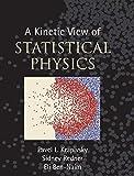 A Kinetic View of Statistical Physics by Pavel L. Krapivsky (2010-11-18) - Pavel L. Krapivsky;Sidney Redner;Eli Ben-Naim