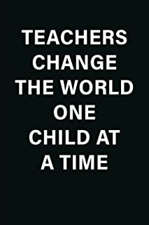 Teachers Change The World One Child At A Time: Teacher Appreciation Gift Journal Notebook For Professor To Write In - Grad...