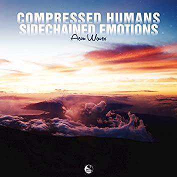 Compressed Humans Sidechained Emotions
