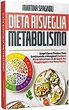 Dieta Risveglia Metabolismo: Scopri Come Perdere Peso Continuando a Mangiare! Contiene Piano...