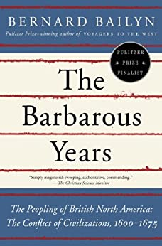 The Barbarous Years: The Peopling of British North America: The Conflict of Civilizations, 1600-1675 by [Bernard Bailyn]
