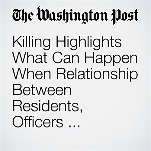 Killing Highlights What Can Happen When Relationship Between Residents, Officers Deteriorates copertina