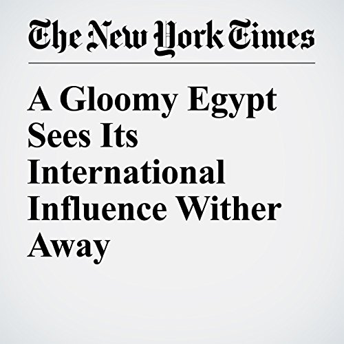 A Gloomy Egypt Sees Its International Influence Wither Away cover art
