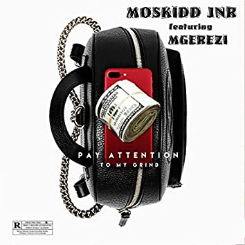 Pay Attention To My Grind (feat. Mgerezi)