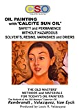 Oil Painting with Calcite Sun Oil : Safety and Permanence without Hazardous Solvents, Resins, Varnishes and...