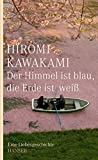 Buchinformationen und Rezensionen zu Der Himmel ist blau, die Erde ist weiß: Eine Liebesgeschichte von Hiromi Kawakami