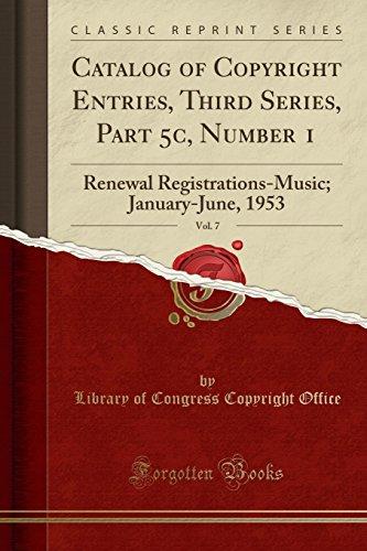 Catalog of Copyright Entries, Third Series, Part 5c, Number 1, Vol. 7: Renewal Registrations-Music; January-June, 1953 (Classic Reprint)