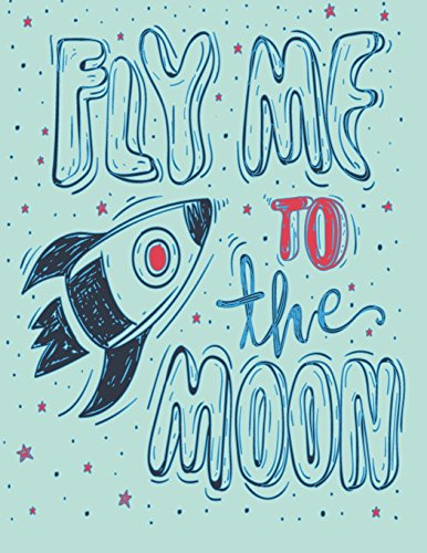 Fly me to the moon: Fly me to the moon on green cover and Lined pages, Extra large (8.5 x 11) inches, 110 pages, White paper: Volume 4 (Fly me to the moon on green notebook)