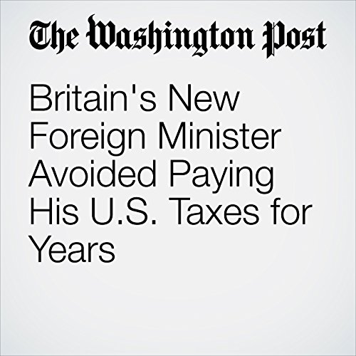 Britain's New Foreign Minister Avoided Paying His U.S. Taxes for Years                   By:                                                                                                                                 Ylan Q. Mui                               Narrated by:                                                                                                                                 Sam Scholl                      Length: 4 mins     Not rated yet     Overall 0.0
