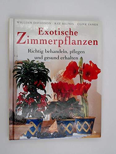 Exotische Zimmerpflanzen. Richtig behandeln, pflegen und gesund erhalten