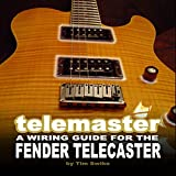 Telemaster A Wiring Guide For The Fender Telecaster