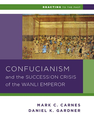 Compare Textbook Prices for Confucianism and the Succession Crisis of the Wanli Emperor, 1587 Reacting to the Past 3 Edition ISBN 9780393937275 by Gardner, Daniel K.,Carnes, Mark C.