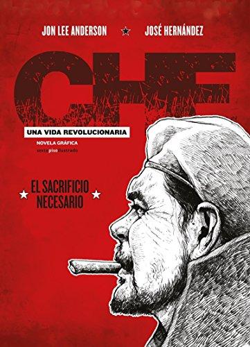 Che. Una vida revolucionaria: El sacrificio necesario (Che. Una vida revolucionaria (Cofre 3 vol.))